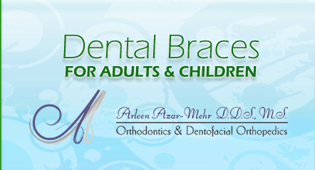 Dental Braces for Adults & Children Brought to you by Los Angeles Orthodontist Dr. Arleen Azar-Mehr